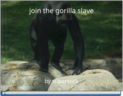 join the gorilla slave