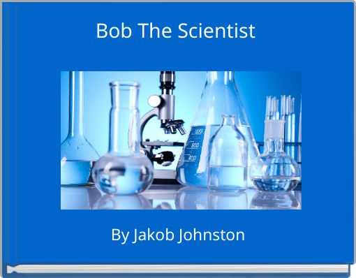 Bob The Scientist