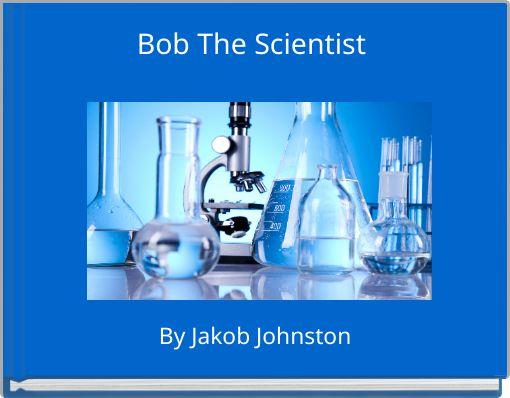 Bob The Scientist