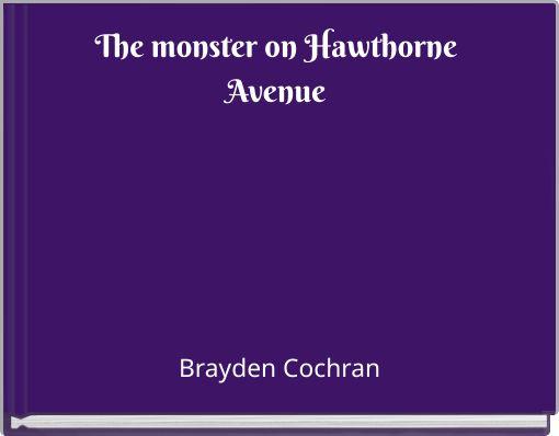The monster on Hawthorne Avenue