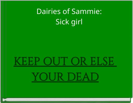 Dairies of Sammie:Sick girl