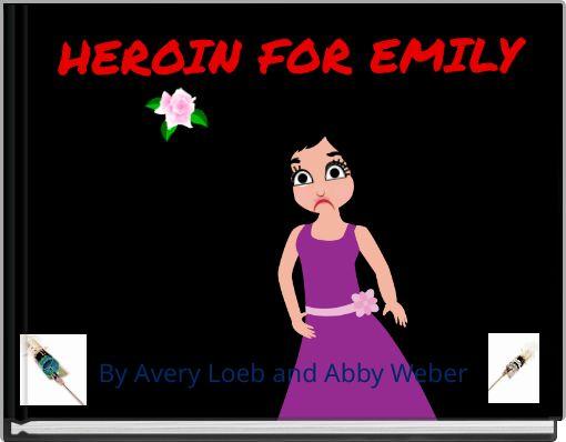 HEROIN FOR EMILY
