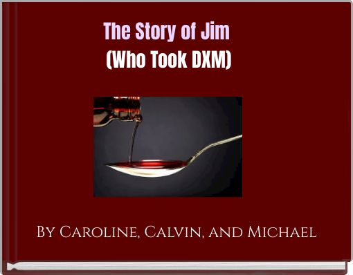 The Story of Jim (Who Took DXM)