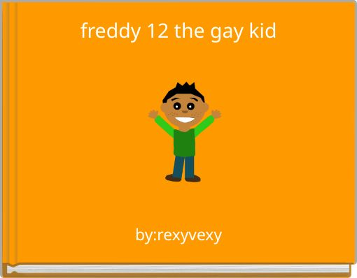 freddy 12 the gay kid