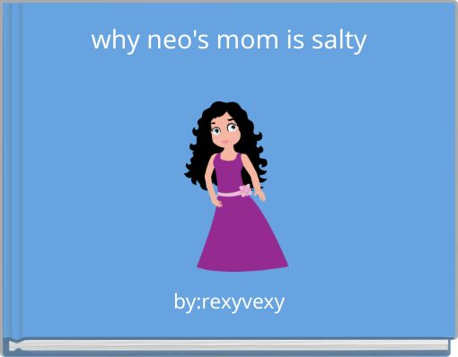 why neo's mom is salty