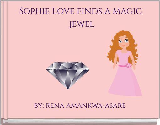 Sophie Love finds a magic jewel
