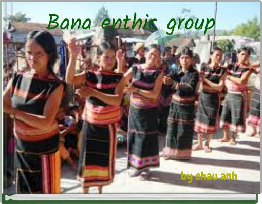 Bana enthic group
