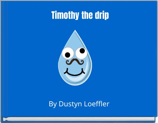 Timothy the drip