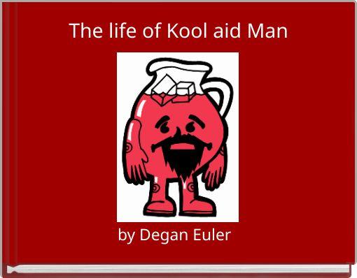 The life of Kool aid Man