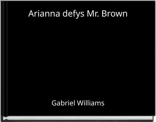 Arianna defys Mr. Brown