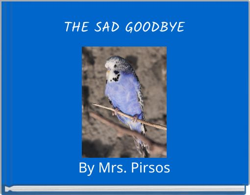 THE SAD GOODBYEBy Mrs. Pirsos