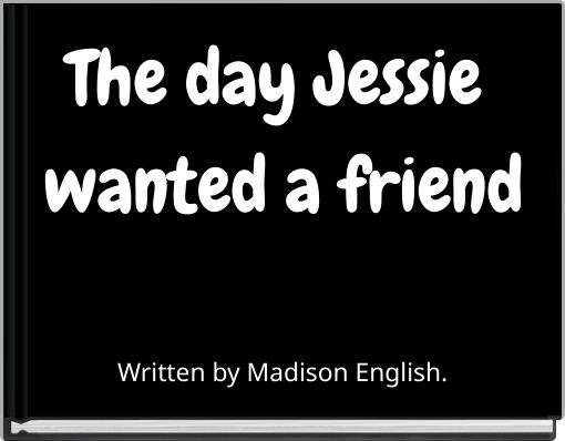 The day Jessie wanted a friend