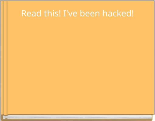 Read this! I've been hacked!