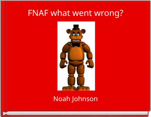 FNAF what went wrong?