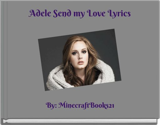 Adele Send my Love Lyrics