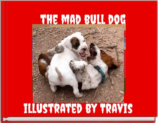 the mad bull  dog