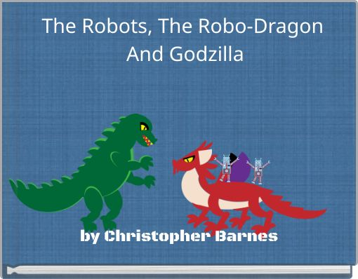 The Robots, The Robo-Dragon And Godzilla