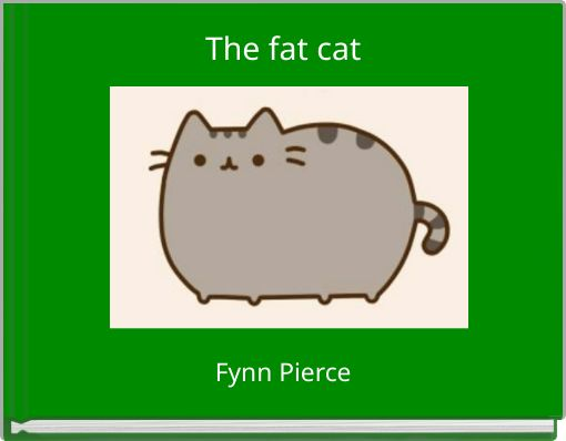 The fat cat