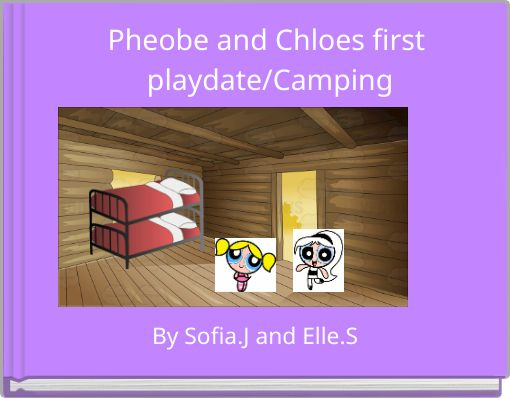 Pheobe and Chloes first playdate/Camping
