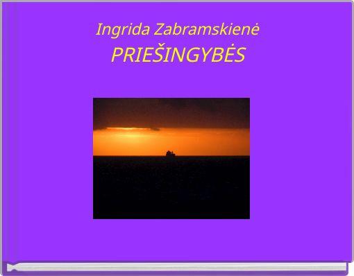 Ingrida ZabramskienėPRIEŠINGYBĖS