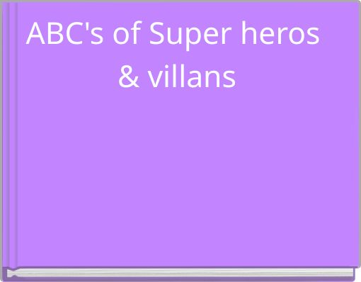 ABC's of Super heros & villans