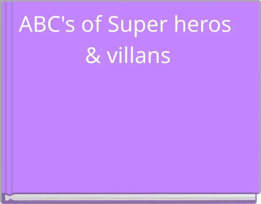 ABC's of Super heros & villans