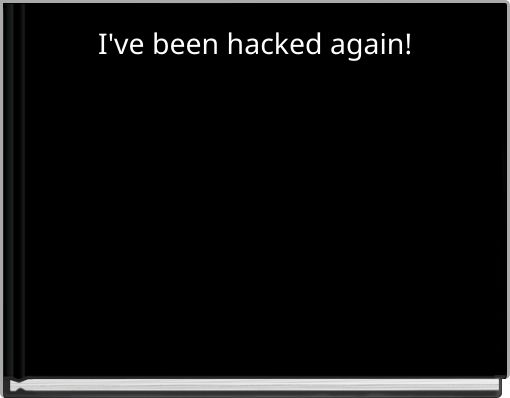 I've been hacked again!