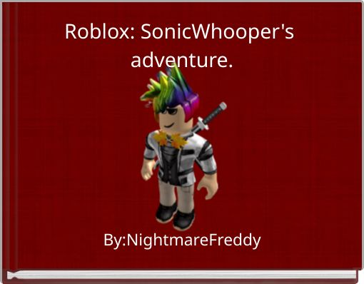Roblox: SonicWhooper's adventure.