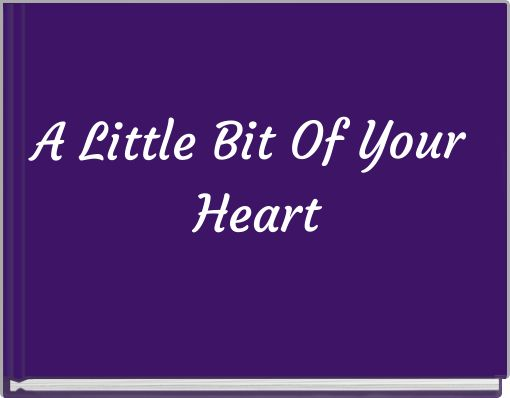 A Little Bit Of Your Heart