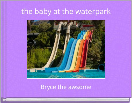 the baby at the waterpark