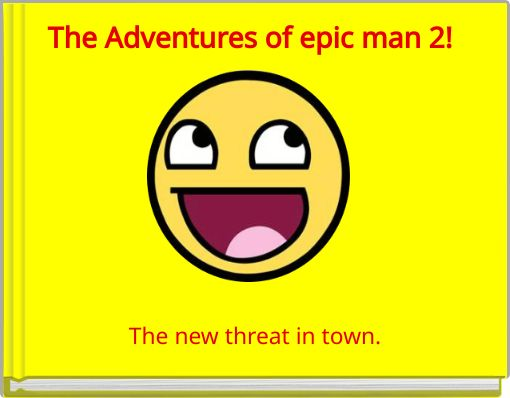 The Adventures of epic man 2!