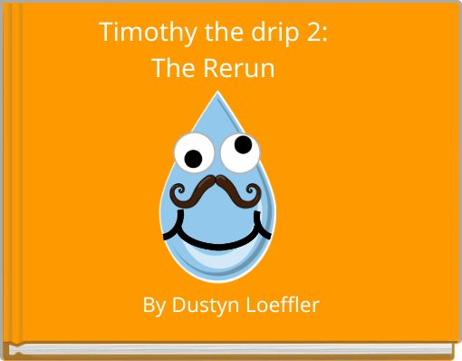 Timothy the drip 2:The Rerun