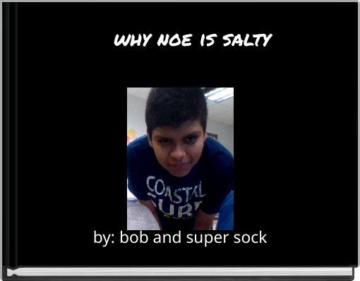 why noe is salty