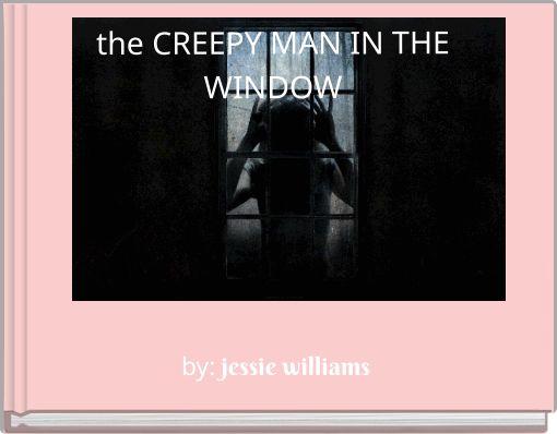 the CREEPY MAN IN THE WINDOW