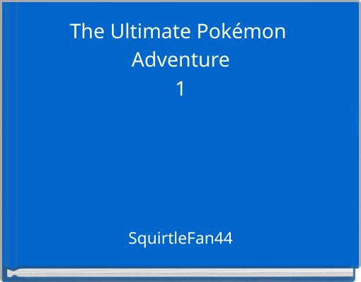 The Ultimate Pokémon Adventure1