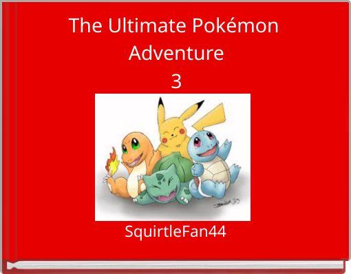 The Ultimate Pokémon Adventure3