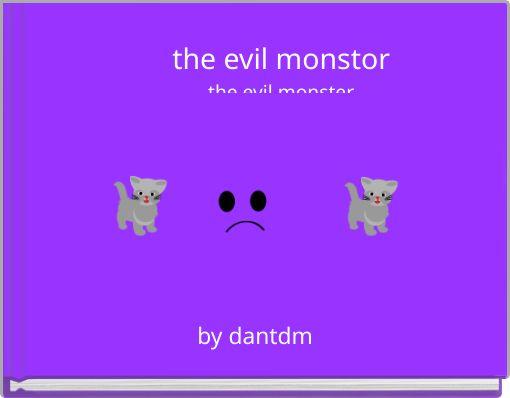 the evil monstorthe evil monster