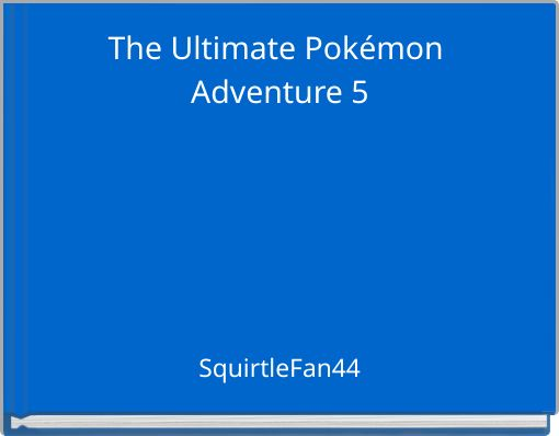 The Ultimate Pokémon Adventure 5