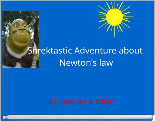 Shrektastic Adventure about Newton's law