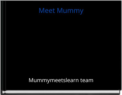 Meet Mummy