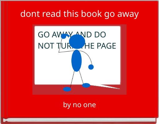 dont read this book go away