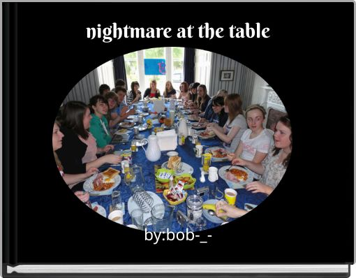 nightmare at the table