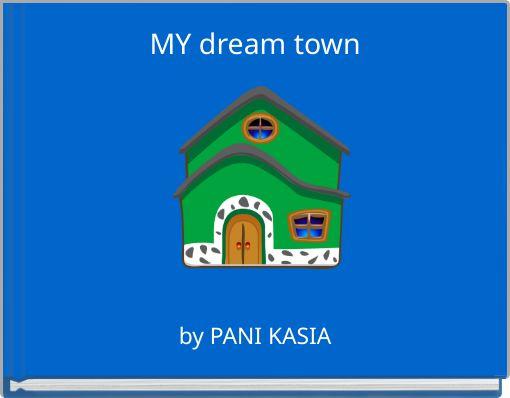MY dream town