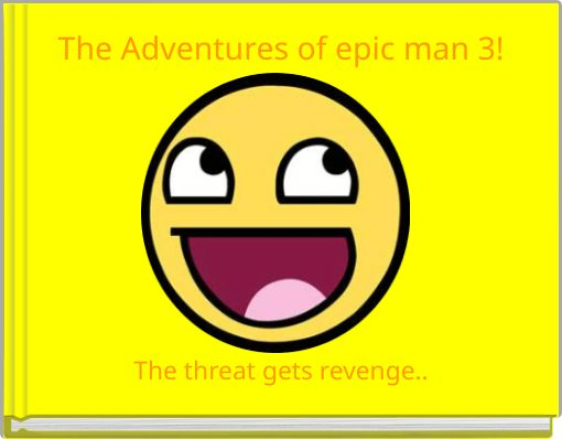 The Adventures of epic man 3!