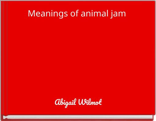 Meanings of animal jam