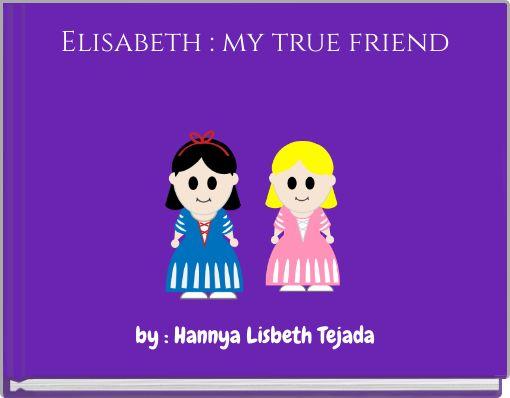 Elisabeth : my true friend