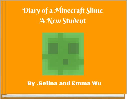 Diary of a Minecraft SlimeA New Student