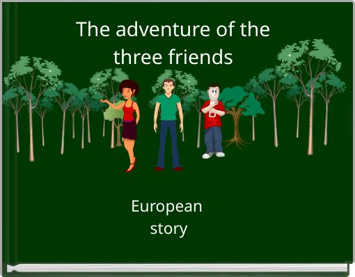 The adventure of the three friends