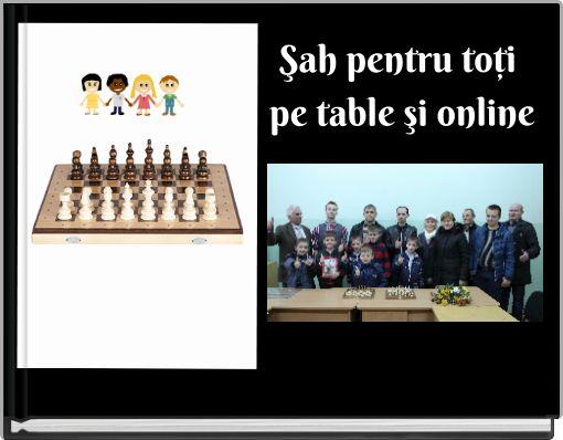 Şah pentru toţi pe table şi online