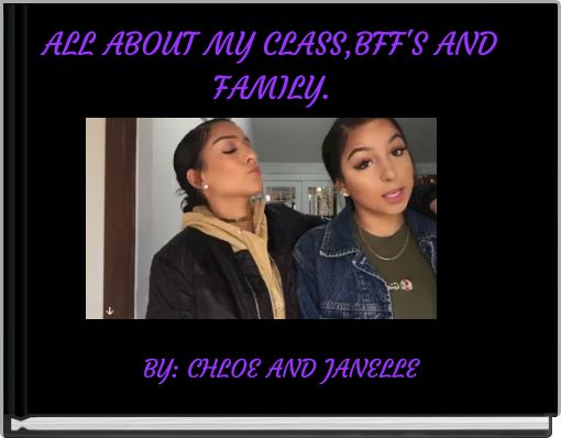 ALL ABOUT MY CLASS,BFF'S AND FAMILY.